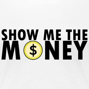 Show Me The Money T-Shirts - Women's Premium T-Shirt