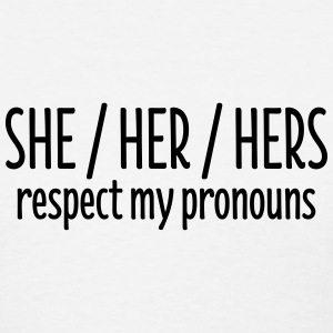 She Him His rescept my pronouns T-Shirts - Women's T-Shirt