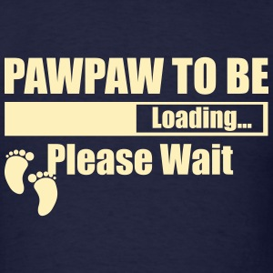 Pawpaw To Be Loading Please Wait T-Shirts - Men's T-Shirt