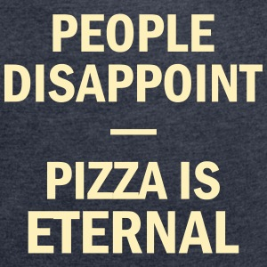 People Disappoint Pizza Is Eternal T-Shirts - Women´s Rolled Sleeve Boxy T-Shirt