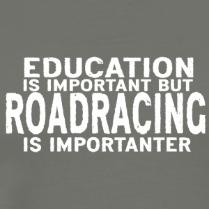 Roadracing is importanter - Men's Premium T-Shirt
