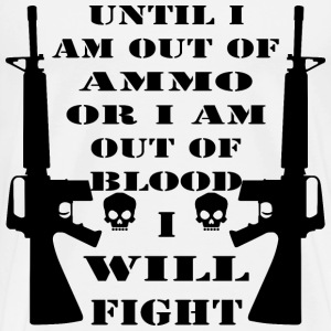 Until I Am Out Of Ammo Or Out Of Blood I Will Figh - Men's Premium T-Shirt
