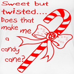 Sweet But Twisted Does That Make Me A Candy Cane?  - Women's Premium T-Shirt