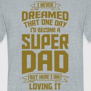 SUPER DAD L0VING IT T-Shirts - Unisex Tri-Blend T-Shirt by American Apparel