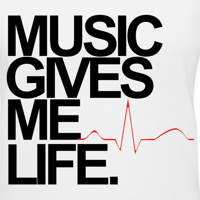 Women's Music Gives Me Life Shirt