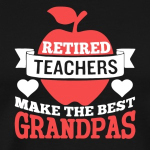 Retired Teachers Make The Best Grandpas T Shirt - Men's Premium T-Shirt
