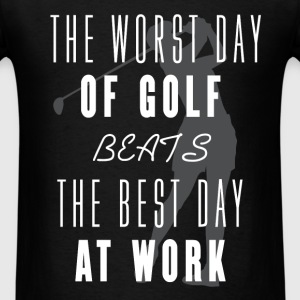 Golf - The worst day of golf beats the best day at - Men's T-Shirt