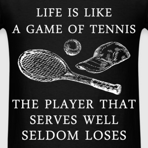 Tennis - Life is like a game of tennis. The player - Men's T-Shirt