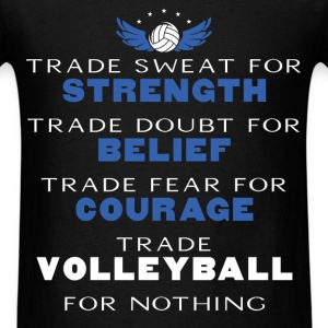 Volleyball - Trade sweat for strength. Trade doubt - Men's T-Shirt