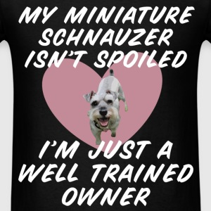 Schnauzer - My miniature Schnauzer isn't spoiled.  - Men's T-Shirt