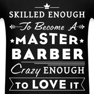 Barber - Skilled enough to become a master barber. - Men's T-Shirt