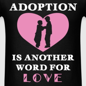 Adoption - Adoption is another word for love - Men's T-Shirt