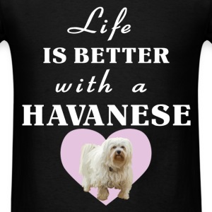 Havanese - Life is better with a havanese - Men's T-Shirt