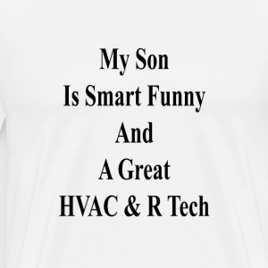 my_son_is_smart_funny_and_a_great_hvac_r T-Shirts - Men's Premium T-Shirt