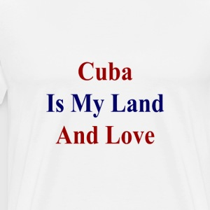 cuba_is_my_land_and_love_ T-Shirts - Men's Premium T-Shirt