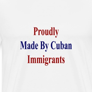 proudly_made_by_cuban_immigrants_ T-Shirts - Men's Premium T-Shirt