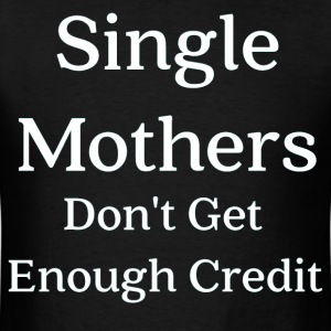 Single Mothers Don't Get Enough Credit T-Shirts - Men's T-Shirt