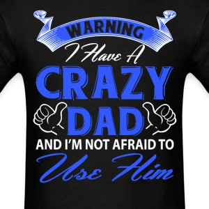 Warning I have a crazy dad and I'm not afraid to  T-Shirts - Men's T-Shirt