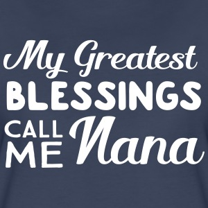 My greatest blessings call me nana T-Shirts - Women's Premium T-Shirt