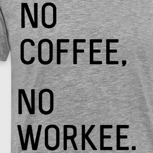 No coffee, no workee T-Shirts - Men's Premium T-Shirt