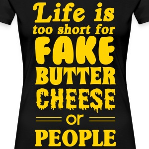 Life is too short for fake butter cheese or people T-Shirts - Women's Premium T-Shirt