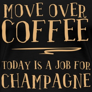 Move over coffee. Today is a job for champagne T-Shirts - Women's Premium T-Shirt