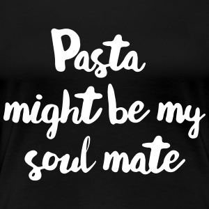 Pasta might be my soul mate T-Shirts - Women's Premium T-Shirt