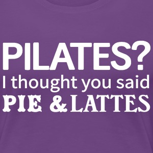 Pilates? I thought you said pie and lattes T-Shirts - Women's Premium T-Shirt