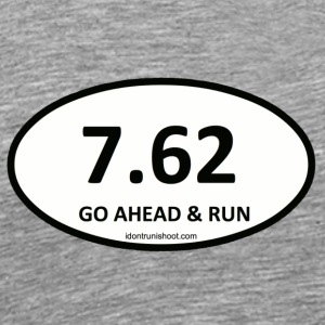 7.62 GO AHEAD AND RUN - Men's Premium T-Shirt