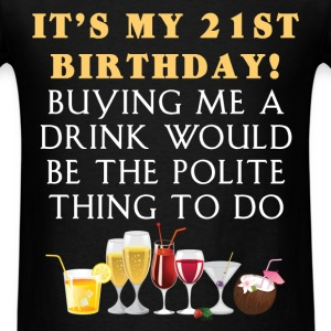 21st Birthday - It's my 21st birthday. Buying me a - Men's T-Shirt
