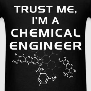 Chemical Engineer - Trust me, I'm a chemical engin - Men's T-Shirt