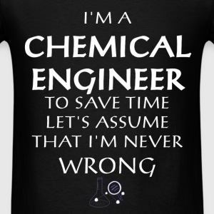 Chemical Engineer - I'm a Chemical Engineer. To sa - Men's T-Shirt