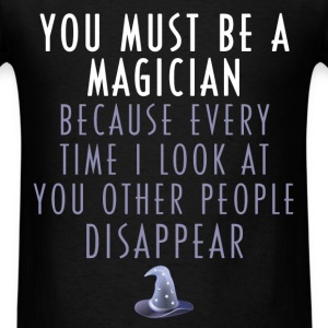 Magician - You must be a magician because every ti - Men's T-Shirt