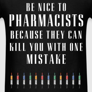 Pharmacist - Be nice to Pharmacists because they c - Men's T-Shirt