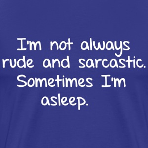 I'm not always rude and sarcastic. I also sleep T-Shirts - Men's Premium T-Shirt