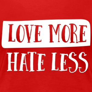 Love more. Hate less T-Shirts - Women's Premium T-Shirt