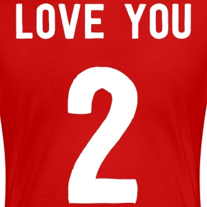 Love you 2 T-Shirts - Women's Premium T-Shirt