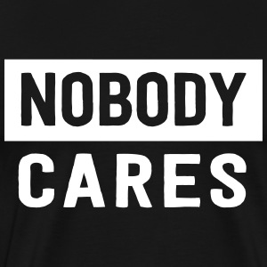 Nobody cares T-Shirts - Men's Premium T-Shirt