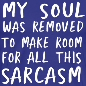 My soul was removed to make room for sarcasm T-Shirts - Men's Premium T-Shirt