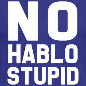 No hablo stupid T-Shirts - Men's Premium T-Shirt