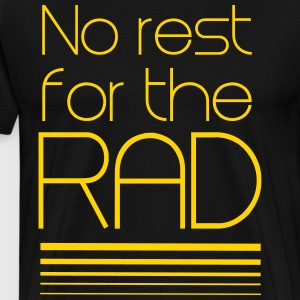 No rest for the rad T-Shirts - Men's Premium T-Shirt