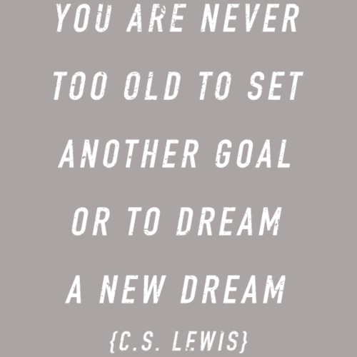 You Are Never Too Old {C.S. Lewis}