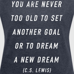 You Are Never Too Old {C.S. Lewis} T-Shirts - Women´s Roll Cuff T-Shirt