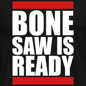 bone saw is ready - Men's Premium T-Shirt