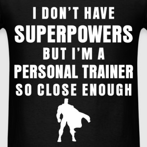 Personal Trainer - I don't have superpowers but I' - Men's T-Shirt