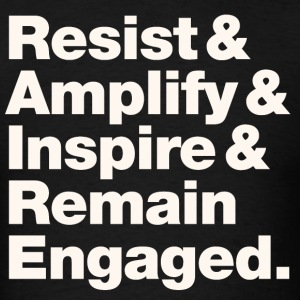 Resist & Amplify & Inspire & Remain Engaged 2 - Men's T-Shirt