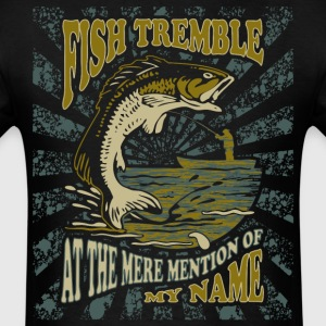 Fish Tremble - Funny Fishing Gifts T-Shirts - Men's T-Shirt