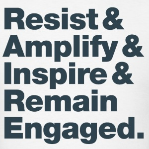 Resist & Amplify & Inspire & Remain Engaged 1 - Men's T-Shirt