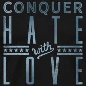 Conquer Hate with Love T-Shirt - Men's Premium T-Shirt