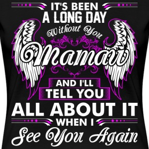 Its Been A Long Day Without You Mamaw T-Shirts - Women's Premium T-Shirt